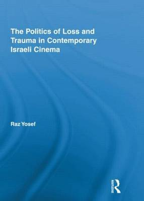 The Politics of Loss and Trauma in Contemporary Israeli Cinema