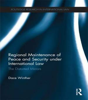 Regional Maintenance of Peace and Security under International Law: The Distorted Mirrors