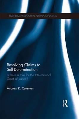Resolving Claims to Self-Determination: Is There a Role for the International Court of Justice?
