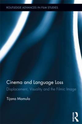 Cinema and Language Loss: Displacement, Visuality and the Filmic Image