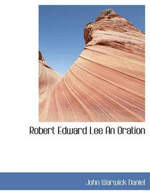 Robert Edward Lee an Oration