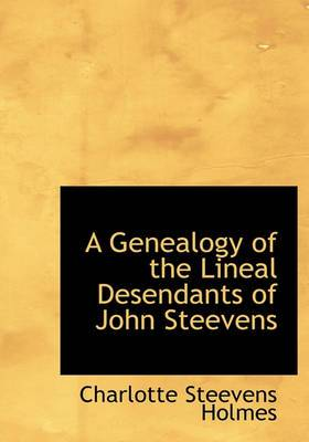 A Genealogy of the Lineal Desendants of John Steevens