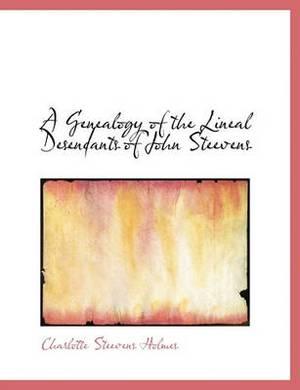 A Genealogy of the Lineal Desendants of John Steevens