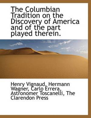 The Columbian Tradition on the Discovery of America and of the Part Played Therein.