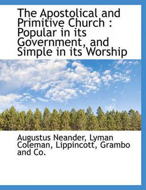 The Apostolical and Primitive Church: Popular in Its Government, and Simple in Its Worship