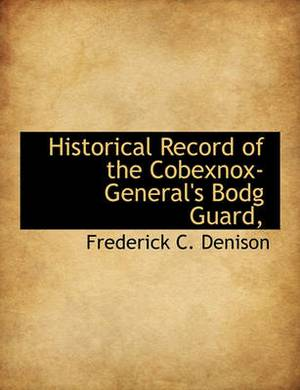 Historical Record of the Cobexnox-General's Bodg Guard,
