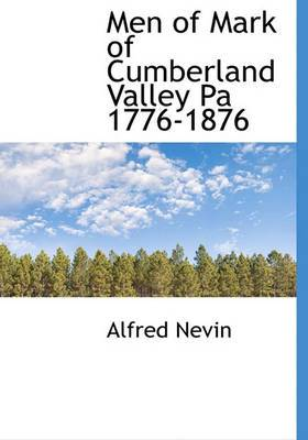 Men of Mark of Cumberland Valley Pa 1776-1876