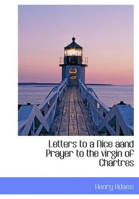 Letters to a Nice Aand Prayer to the Virgin of Chartres