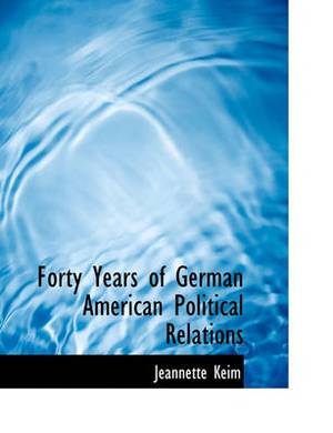 Forty Years of German American Political Relations