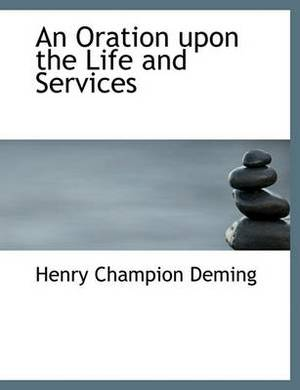 An Oration Upon the Life and Services
