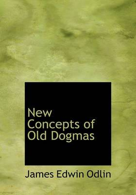 New Concepts of Old Dogmas
