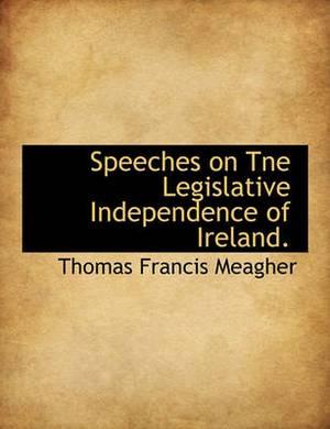 Speeches on Tne Legislative Independence of Ireland.