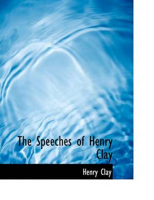 The Speeches of Henry Clay