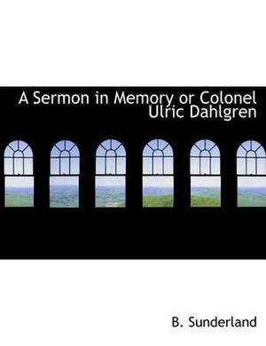 A Sermon in Memory or Colonel Ulric Dahlgren