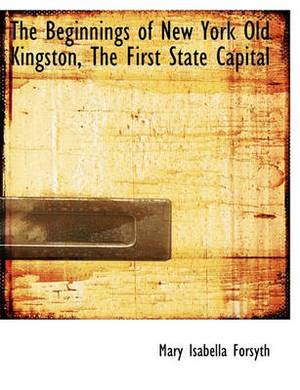 The Beginnings of New York Old Kingston, the First State Capital