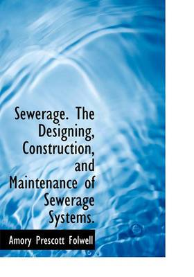 Sewerage. the Designing, Construction, and Maintenance of Sewerage Systems.