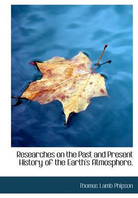 Researches on the Past and Present History of the Earth's Atmosphere.