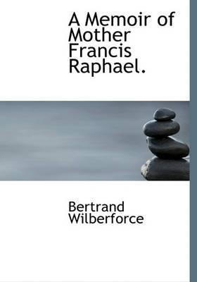 A Memoir of Mother Francis Raphael.