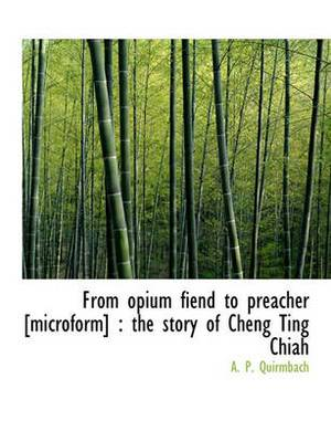 From Opium Fiend to Preacher [Microform]: The Story of Cheng Ting Chiah
