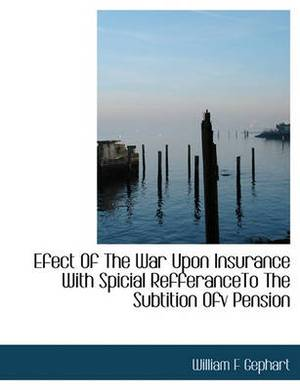 Efect of the War Upon Insurance with Spicial Refferanceto the Subtition Ofv Pension