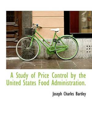 A Study of Price Control by the United States Food Administration.