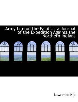 Army Life on the Pacific: A Journal of the Expedition Against the Northern Indians