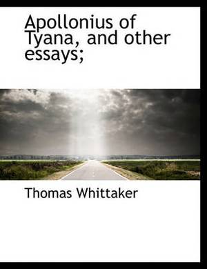 Apollonius of Tyana, and Other Essays;