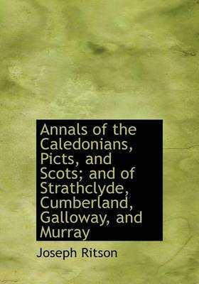 Annals of the Caledonians, Picts, and Scots; And of Strathclyde, Cumberland, Galloway, and Murray