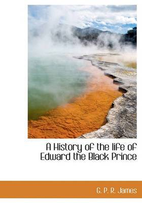 A History of the Life of Edward the Black Prince