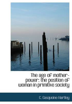 The Age of Mother-Power; The Position of Woman in Primitive Society