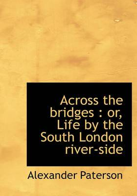 Across the Bridges: Or, Life by the South London River-Side