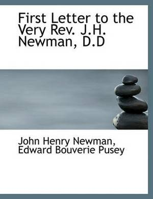 First Letter to the Very REV. J.H. Newman, D.D