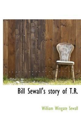 Bill Sewall's Story of T.R.