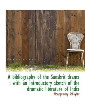 A Bibliography of the Sanskrit Drama: With an Introductory Sketch of the Dramatic Literature of India