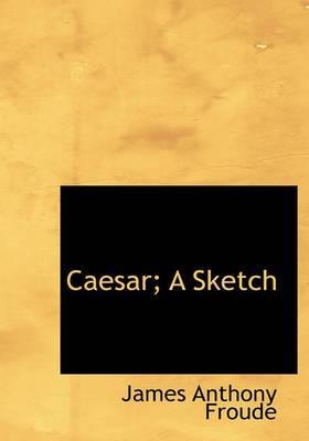 Caesar; A Sketch