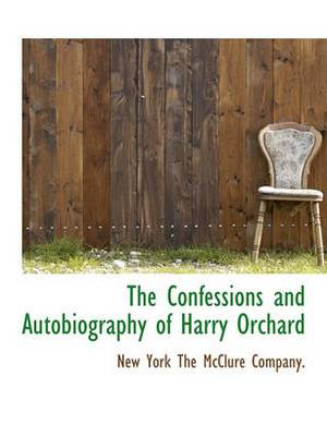The Confessions and Autobiography of Harry Orchard