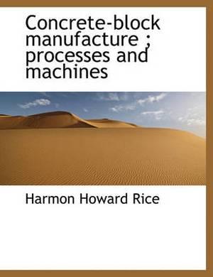 Concrete-Block Manufacture; Processes and Machines