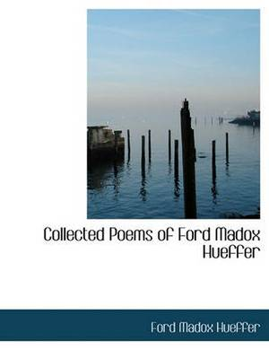 Collected Poems of Ford Madox Hueffer