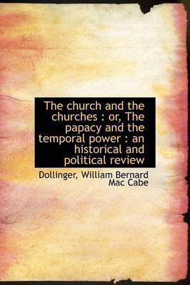 The Church and the Churches: Or, the Papacy and the Temporal Power: An Historical and Political Review