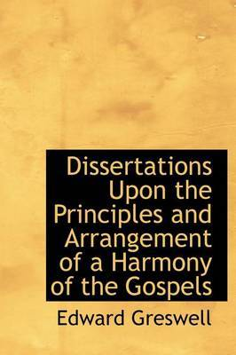 Dissertations Upon the Principles and Arrangement of a Harmony of the Gospels