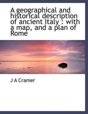 A Geographical and Historical Description of Ancient Italy: With a Map, and a Plan of Rome