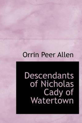 Descendants of Nicholas Cady of Watertown