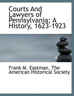 Courts and Lawyers of Pennsylvania; A History, 1623-1923