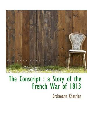 The Conscript: A Story of the French War of 1813