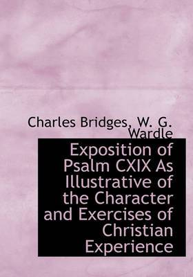 Exposition of Psalm CXIX as Illustrative of the Character and Exercises of Christian Experience