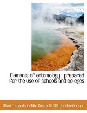 Elements of Entomology: Prepared for the Use of Schools and Colleges