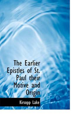 The Earlier Epistles of St. Paul Their Motive and Origin