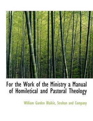 For the Work of the Ministry a Manual of Homiletical and Pastoral Theology
