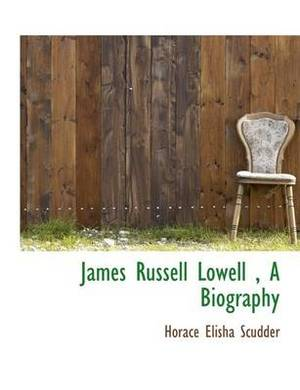 James Russell Lowell, a Biography