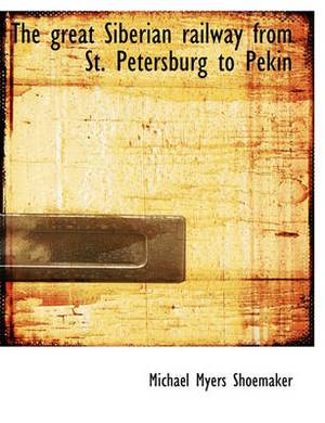 The Great Siberian Railway from St. Petersburg to Pekin